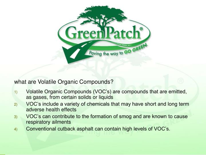 Volatile Organic Compounds (VOC's) are compounds that are emitted, as gases, from certain solids or liquids