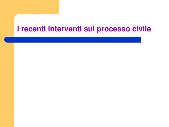I recenti interventi sul processo civile