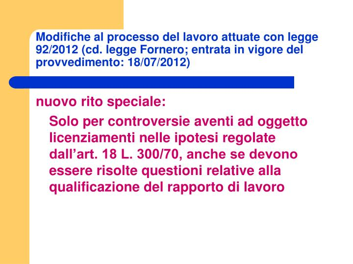 Modifiche al processo del lavoro attuate con legge 92/2012 (cd. legge Fornero; entrata in vigore del provvedimento: 18/07/2012)