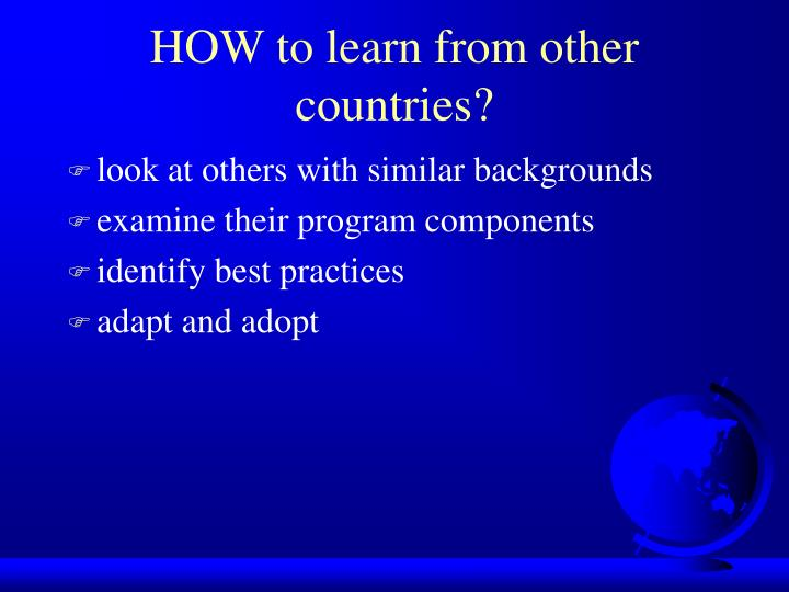 HOW to learn from other countries?