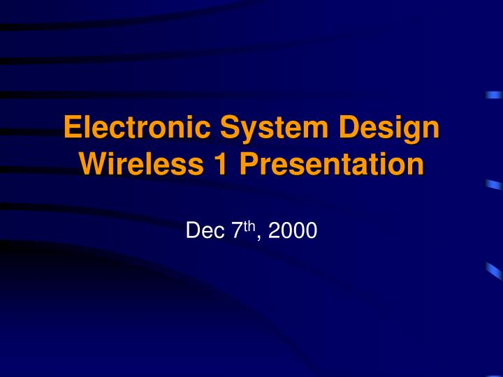 Electronic system design wireless 1 presentation