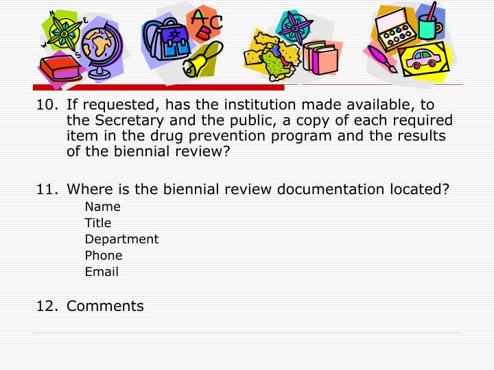 10.	If requested, has the institution made available, to the Secretary