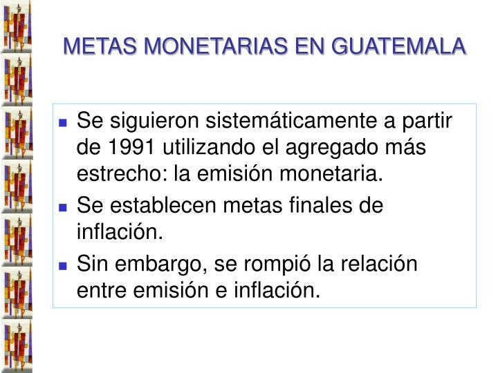 METAS MONETARIAS EN GUATEMALA
