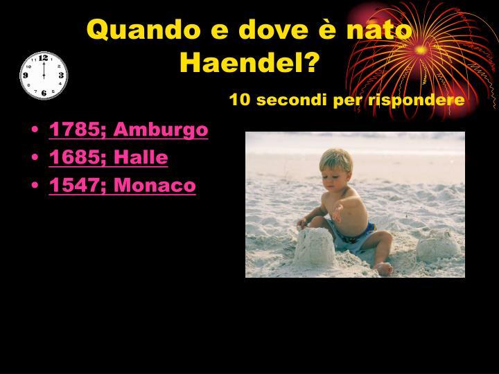 Quando e dove è nato Haendel?