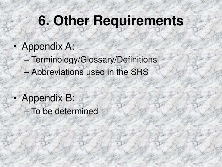 6. Other Requirements