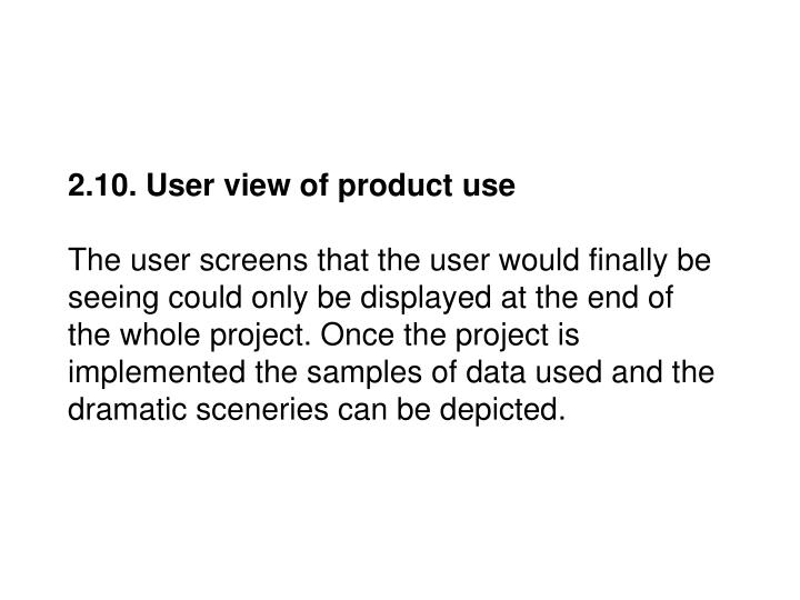 2.10. User view of product use