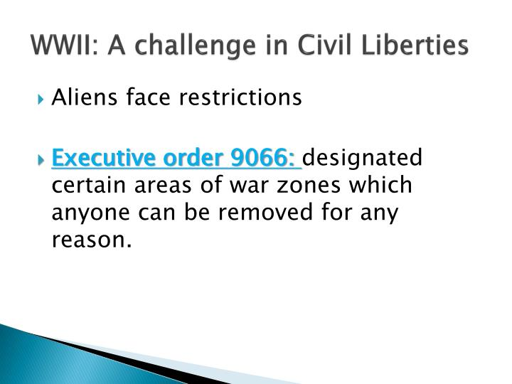WWII: A challenge in Civil Liberties