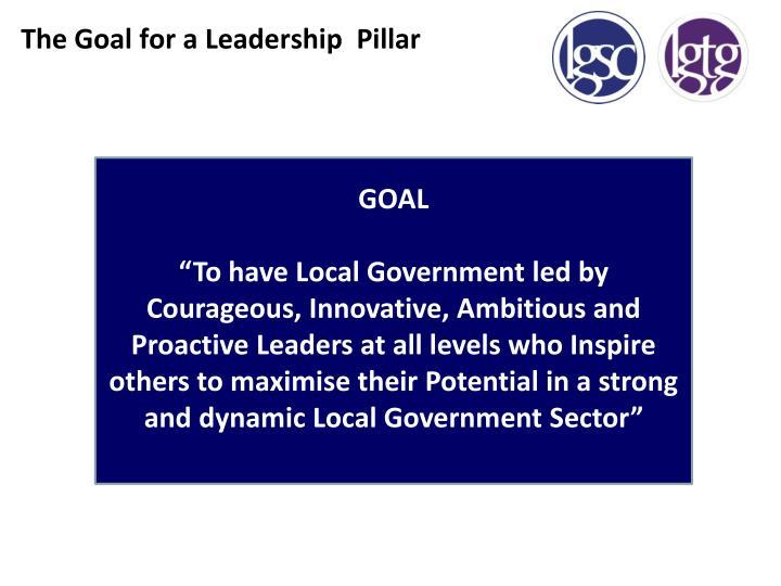 The Goal for a Leadership  Pillar