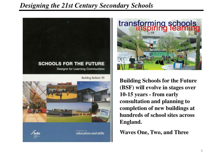 Building Schools for the Future (BSF) will evolve in stages over 10-15 years - from early consultation and planning to completion of new buildings at hundreds of school sites across England.