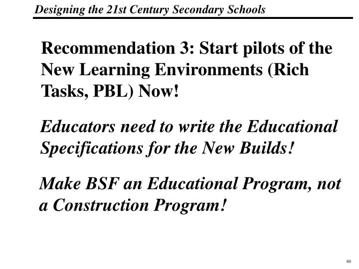 Recommendation 3: Start pilots of the New Learning Environments (Rich Tasks, PBL) Now!