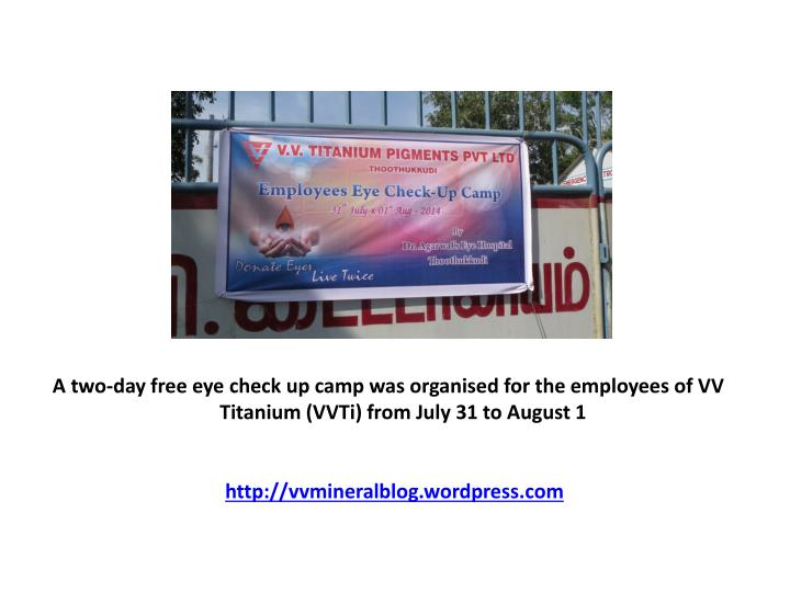 A two-day free eye check up camp was organised for the employees of VV Titanium (