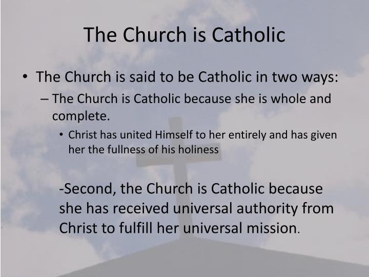 The Church is Catholic