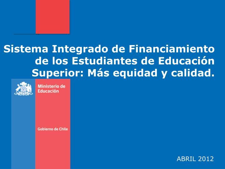 Sistema Integrado de Financiamiento de los Estudiantes de Educación Superior: Más equidad y calidad.