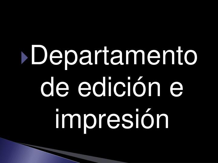 Departamento de edición e impresión
