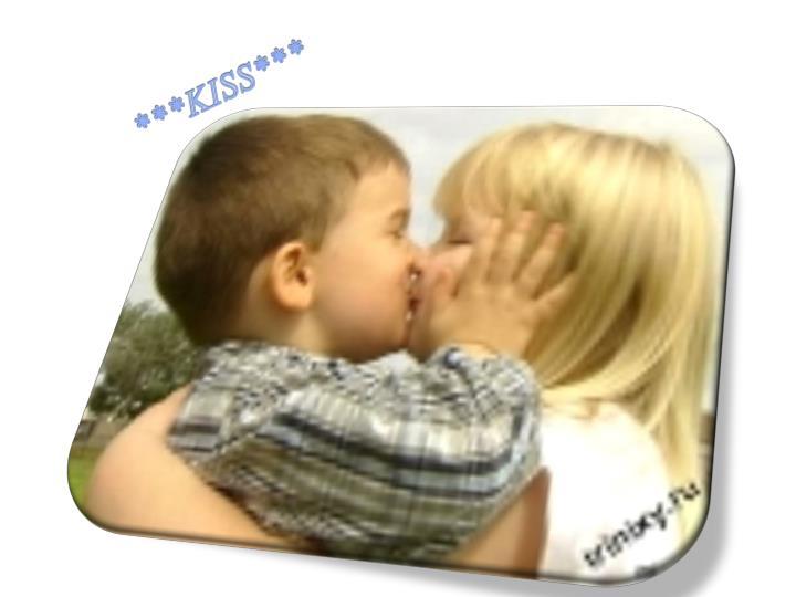 ***KISS***