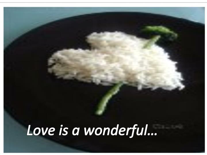 Love is a wonderful…