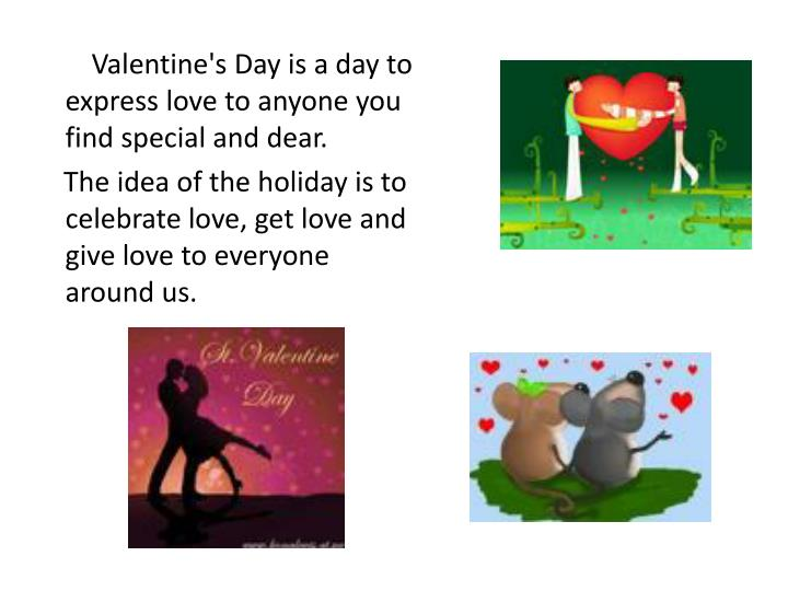 Valentine's Day is a day to express love to anyone you find special and dear.