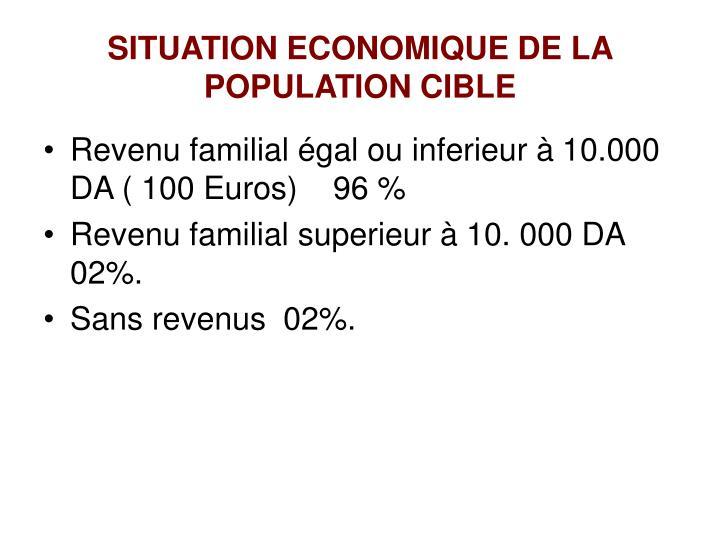 SITUATION ECONOMIQUE DE LA POPULATION CIBLE