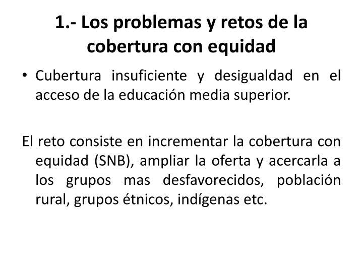 1.- Los problemas y retos de la cobertura con equidad