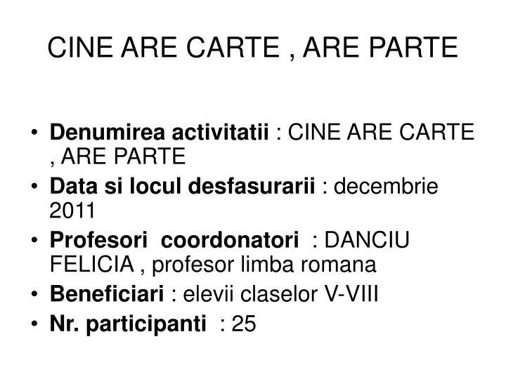 CINE ARE CARTE , ARE PARTE
