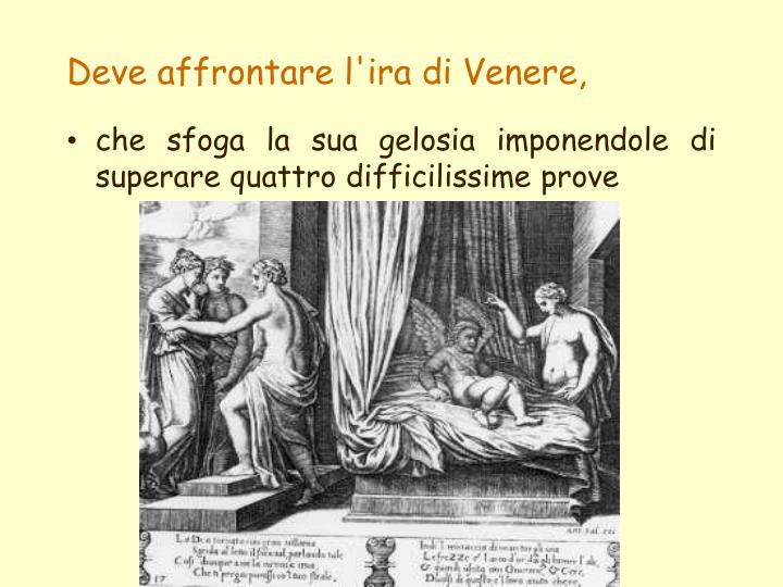 Deve affrontare l'ira di Venere,