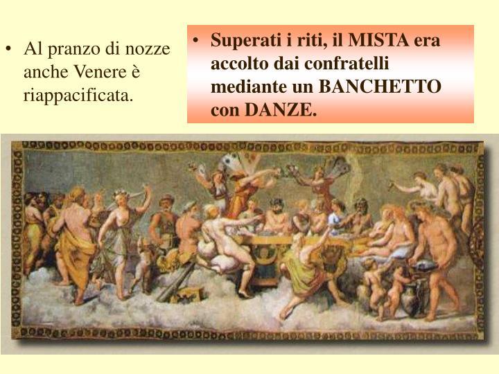 Superati i riti, il MISTA era accolto dai confratelli mediante un BANCHETTO con DANZE.