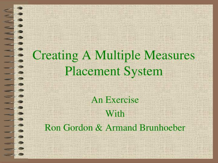 Creating a multiple measures placement system