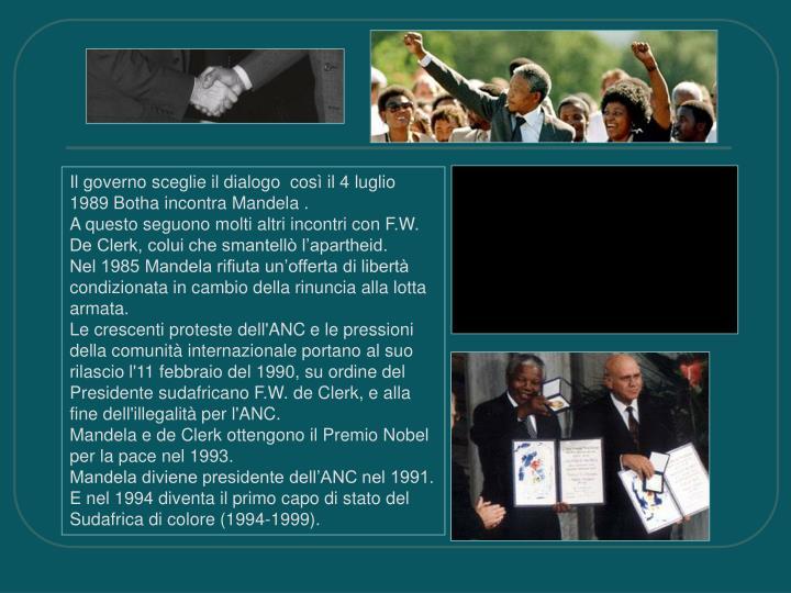 Il governo sceglie il dialogo  così il 4 luglio 1989 Botha incontra Mandela .