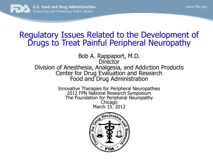Regulatory Issues Related to the Development of Drugs to Treat Painful Peripheral Neuropathy