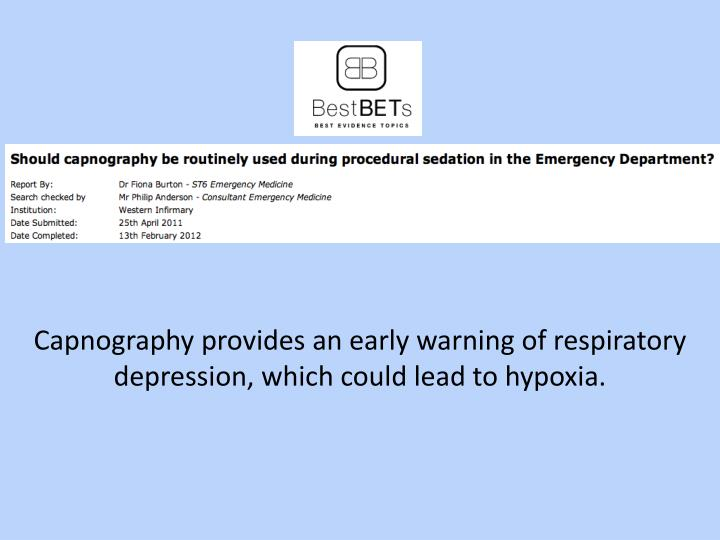 Capnography provides an early warning of respiratory depression, which could lead to hypoxia.