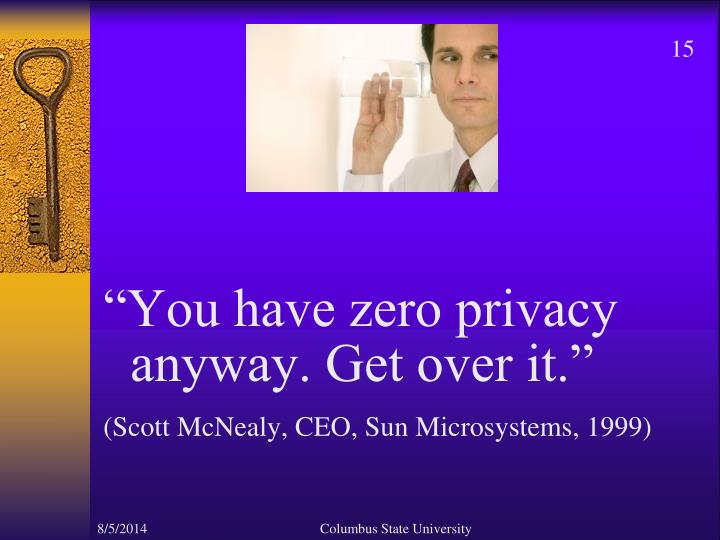 """You have zero privacy anyway. Get over it."""