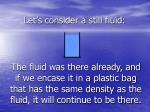 let s consider a still fluid