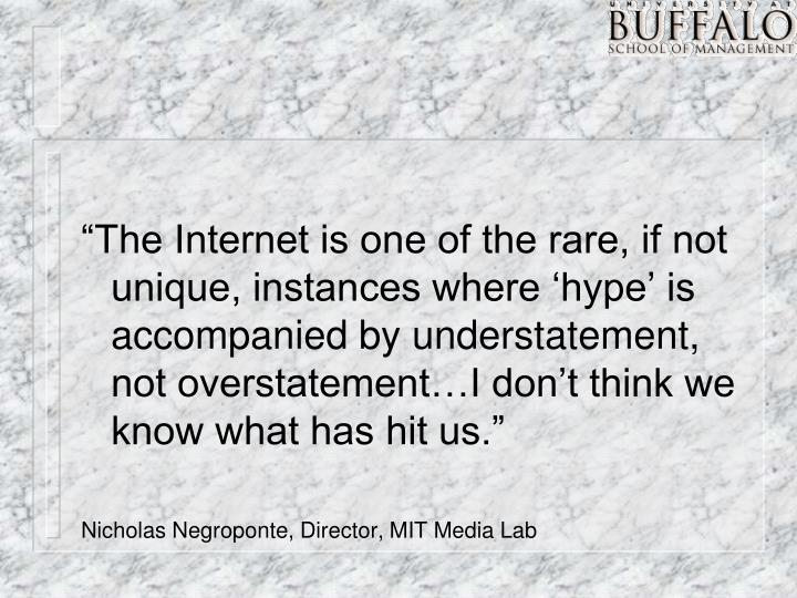 """The Internet is one of the rare, if not unique, instances where 'hype' is accompanied by unde..."
