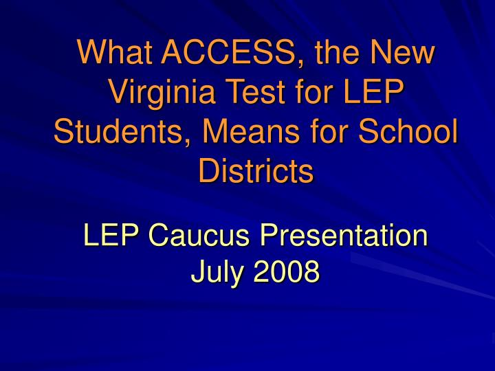 What ACCESS, the New Virginia Test for LEP Students, Means for School Districts