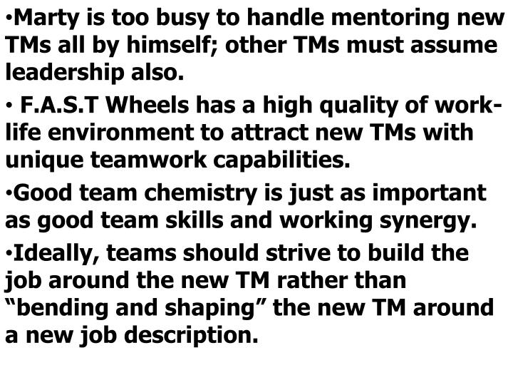 Marty is too busy to handle mentoring new TMs all by himself; other TMs must assume leadership also.