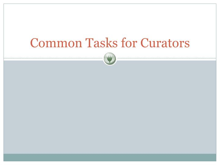 Common Tasks for Curators