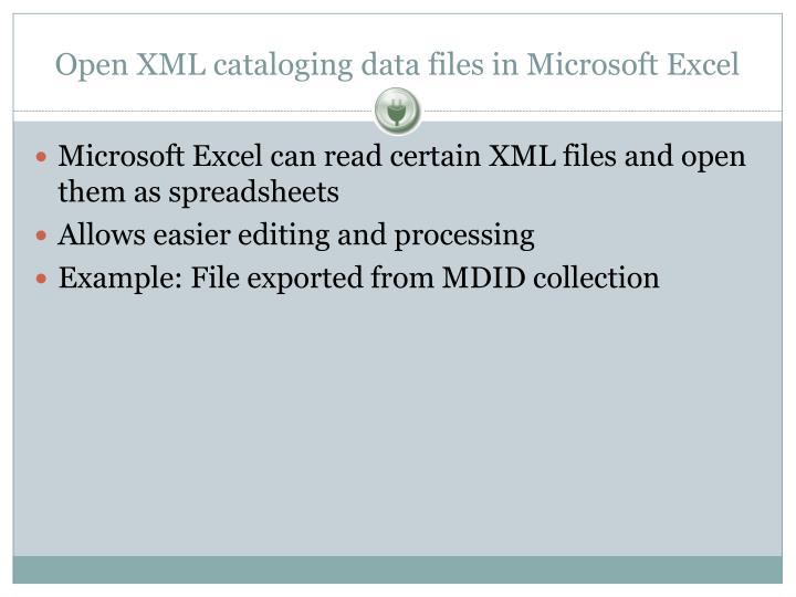 Open XML cataloging data files in Microsoft Excel