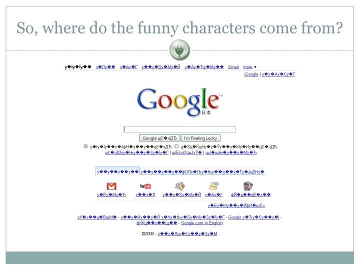 So, where do the funny characters come from?