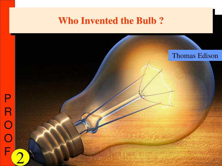 Who Invented the Bulb ?