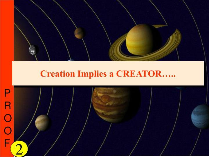 Creation Implies a CREATOR…..