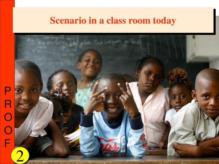 Scenario in a class room today