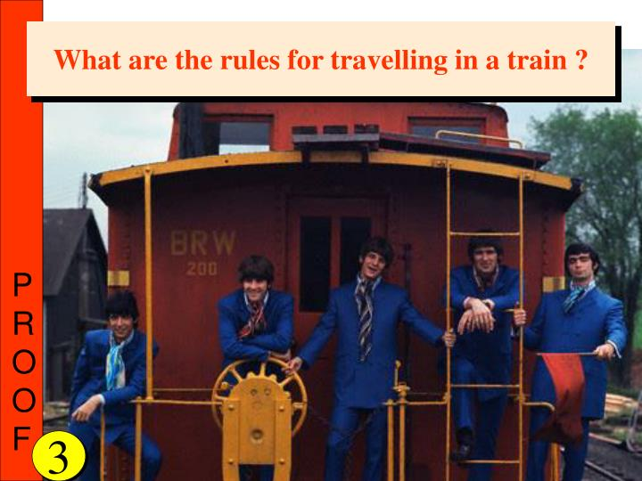 What are the rules for travelling in a train ?