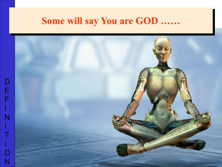 Some will say You are GOD ……