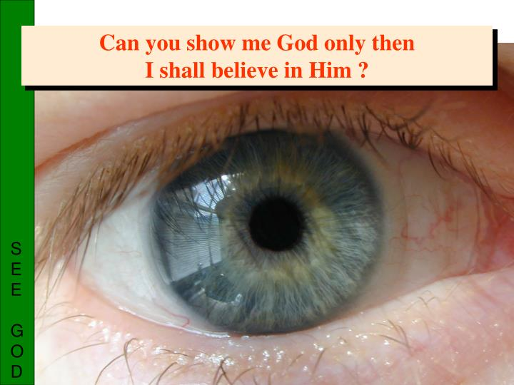 Can you show me God only then