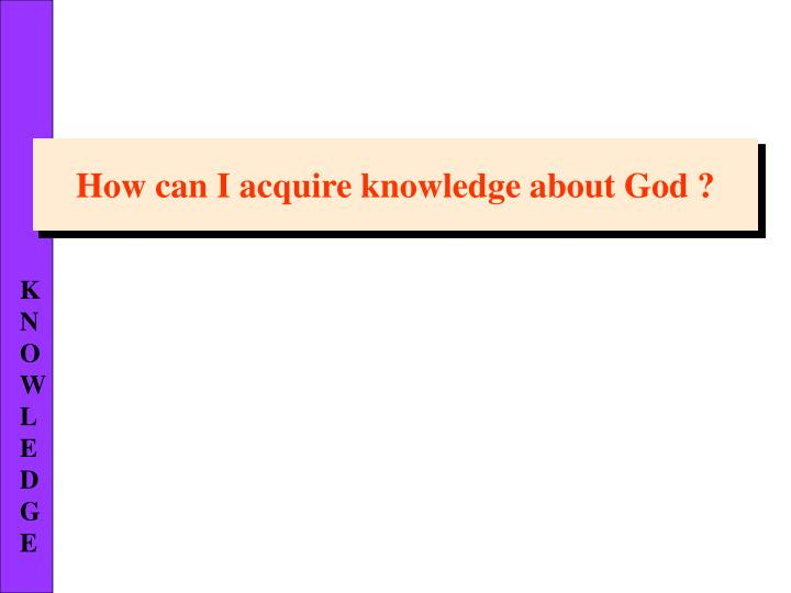 How can I acquire knowledge about God ?