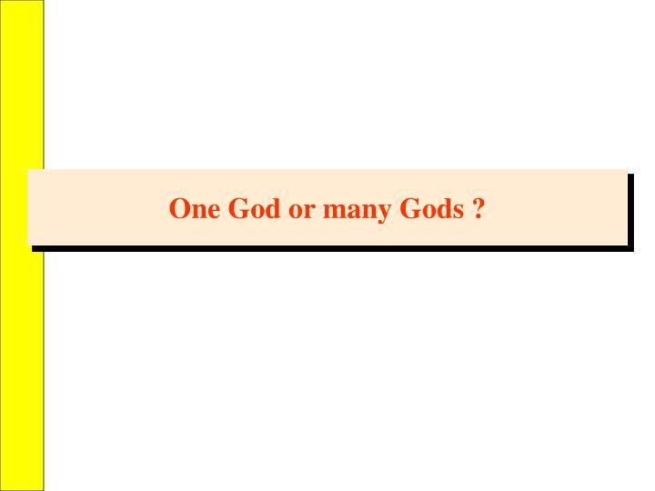 One God or many Gods ?