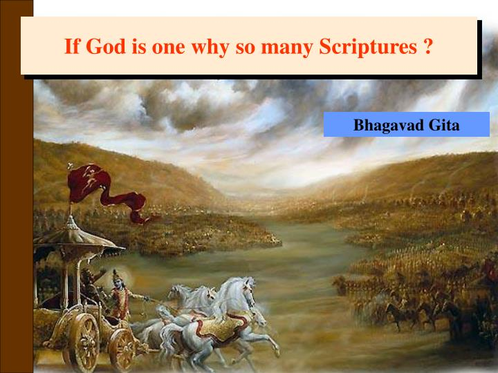If God is one why so many Scriptures ?