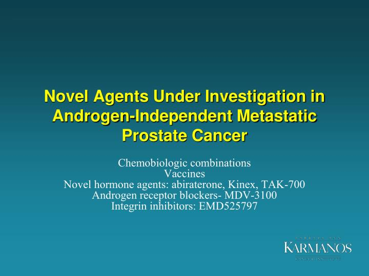 Novel Agents Under Investigation in Androgen-Independent Metastatic Prostate Cancer