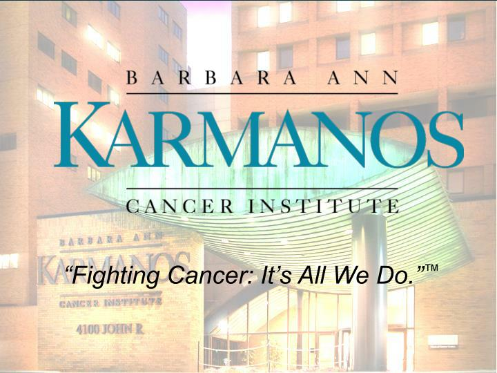 """""""Fighting Cancer: It's All We Do."""""""
