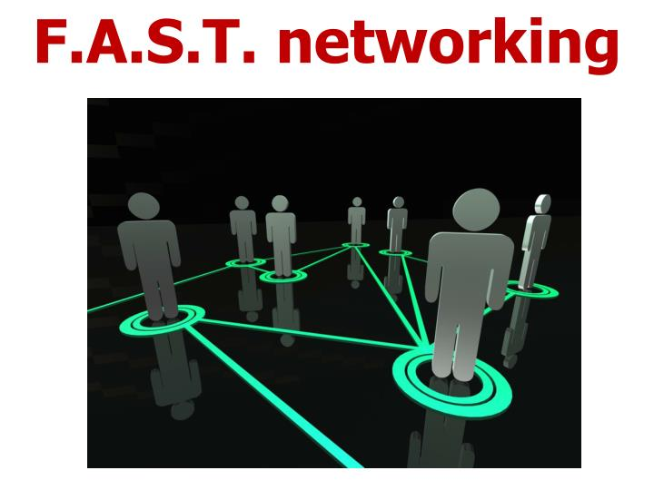 F.A.S.T. networking